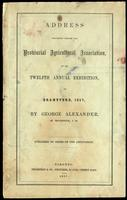 Address delivered before the Provincial Agricultural Association at its twelfth annual exhibition, at Brantford, 1857, by George Alexander. Published by order of the Association