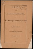 A reply to the speech of the Hon. Edward Blake against the Orange Incorporation Bill
