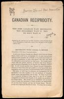 Canadian reciprocity; why some Canadians want reciprocity, why Englishmen want it, why we don't want it