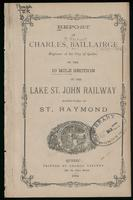 Report of Charles Baillairge, Engineer of the City of Quebec, on the 10 mile section of the Lake St. John Railway north-ward of St. Raymond