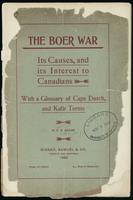 The Boer war, its causes, and its interest to Canadians, with a glossary of Cape Dutch and Kafir terms