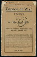 Canada at war, a speech delivered by Rt. Hon. Sir Robert Laird Borden in the House of Commons introducing the Military Service Bill, June 11, 1917