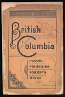 British Columbia, Canada, its resources, commercial position and climate, and description of the new field opened up by the Canadian Pacific Railway, with maps and information for intending settlers
