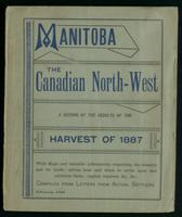 Manitoba, the Canadian North-West; a record of the results of the harvest of 1887. With maps and valuable information respecting the country and its lands; advice how and when to settle upon and cultivate them; capital required, &c., &c., compiled from le