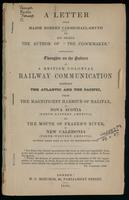 A letter ... to his friend the author of 'The clockmaker', containing thoughts on the subject of a British colonial railway communication between the Atlantic and the Pacific, from the magnificent harbour of Halifax, in Nova Scotia (north-eastern America)