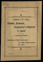 County of Peel, Public School Inspector's Report for 1897, examinations for admission to High Schools and High School Forms, for 1898