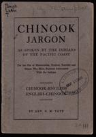 Chinook jargon, as spoken by the Indians of the Pacific Coast, for the use of missionaries, traders, tourists and others who have business intercourse with the Indians, by Rev. C.M. Tate