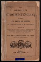 The German Conquest of England in 1875, and Battle of Dorking; or, Reminiscences of volunteer, describing the arrival of the German Armada - destruction of the British fleet - the decisive battle of Dorking - capture of London - down-fall of the English E