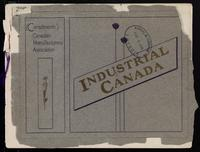 Industrial Canada : a survey of Canadian industries : issued by the Canadian Manufacturers' Association and presented as a souvenir to the journalists accompanying Their Royal Highnesses, the Duke and Duchess of Cornwall and York on the occasion of their
