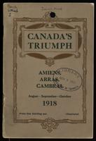 Canada's triumph: Amiens, Arras, Cambrai, August-September-October, 1918