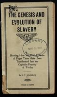 The genesis and evolution of slavery : showing how the chattel slaves of Pagan times have been transformed into the capitalist property of to-day