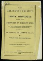 The Greenwood tragedy; three addresses delivered to the prisoners in Toronto Gaol, soon after the suicide of William Greenwood, and having reference to that event; to which is added an appeal to the ladies of Canada