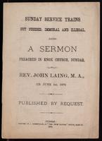 Sunday service trains not needed, immoral and illegal : being a sermon preached in Knox Church, Dundas / by John Laing on June 1st, 1879 ; published by request.