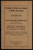 Freedom of debate and liberty of public discussion : speech / by the Rt. Honourable Sir Wilfrid Laurier, against the introduction of the closure in the House of Commons of Canada ; as proposed in a resolution moved by the Prime Minister, the Rt. Honouable
