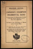 Canada's champion regimental band, a critical study of the musicianship of the band of the 85th Overseas Battalion, C.E.F., Nova Scotia Highlanders, an essay in the appreciation of martial and of concert music