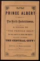 Prince Albert and the North Saskatchewan; a guide to 'the fertile belt', now being opened up by railway from Regina to Prince Albert, the central city and capital of Saskatchewan ...