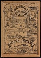 Illustrated guide, gazetteer and practical hand-book for Manitoba and the North-West, 1882, with the latest official maps and land regulations; a concise compendium of the latest facts and figures of importance to the emigrant, capitalist, prospector and