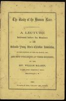 The unity of the human race : a lecture delivered before the members of the Belleville Young Men's Christian Association, on the evening of the 19th March, 1860 and now published at their request / by William McLaren