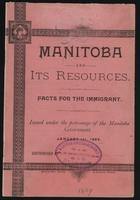 Manitoba and its resources; facts for the immigrant. Issued under the patronage of the Manitoba Government.  January 1st, 1889 ...