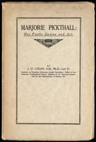 Marjorie Pickthall, her poetic genius and art : an appreciation and an analysis of aesthetic paradox / by J.D. Logan
