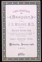 Complimentary banquet, to J.B. Murphy, M.D., by the Hastings Reform Club, on his departure from Belleville to assume the medical superintendency of the Lunatic Asylum at Mimico, Anglo-American Hotel, Belleville Wednesday, January 14th, 1891