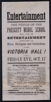 Entertainment : the pupils of the Prescott Model School will give an entertainment consisting of music, dialogues and recitations, in the Victoria Hall
