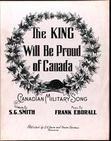 The King will be proud of Canada; Canadian military song. Words by S.G. Smith. Music by Frank Eborall